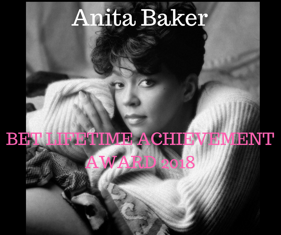 Anita Baker.  BET Lifetime Achievement Award Recipient 2018